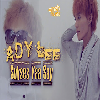 Ady Lee Sukses Yaa Say