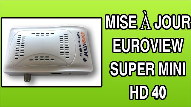 تحميل التحديث الاخير لجهاز MISE À JOUR EUROVIEW SUPER MINI HD 40