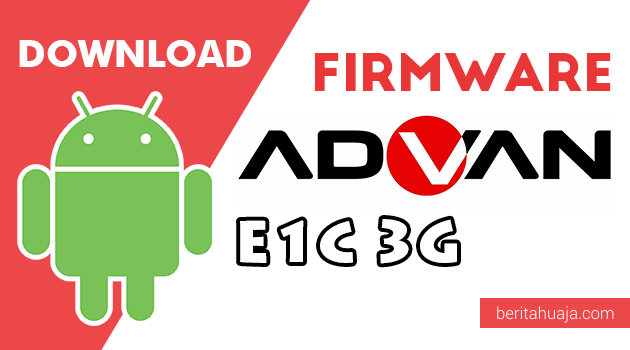 Download Firmware / Stock ROM Advan E1C 3G All Version