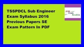 TSSPDCL Sub Engineer Exam Syllabus 2016 Previous Papers SE Exam Pattern In PDF
