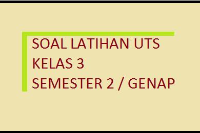 Soal UTS Agama Islam Kelas 3 Semester 2/ Genap 2017