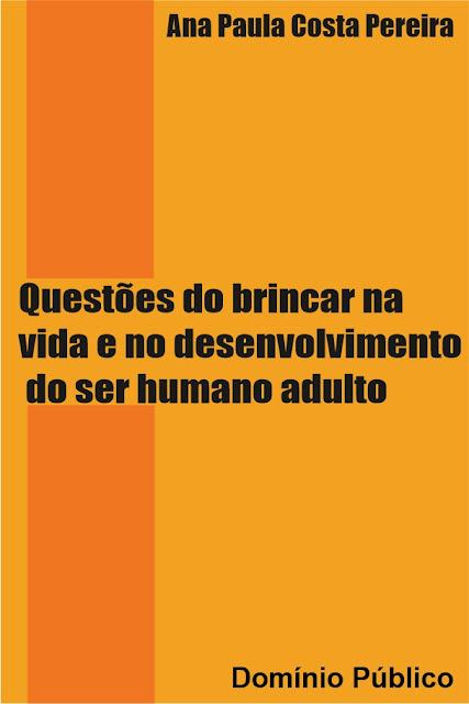 Questões do brincar na vida e no desenvolvimento do ser humano adulto - Ana Paula Costa Pereira