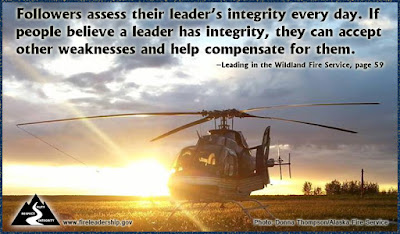 Followers assess their leader's integrity every day. If people believe a leader has integrity, they can accept other weaknesses and help compensate for them. - Leading in the Wildland Fire Service, p. 59  [Photo: Donna Thompson/Alaska Fire Service] (Helicopter with sunset behind)