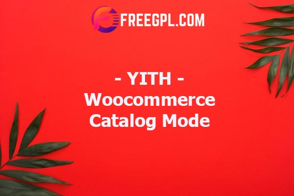 YITH Woocommerce Catalog Mode Nulled Download Free