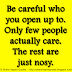 Be careful who you open up to. Only few people actually care. The rest are just nosy.