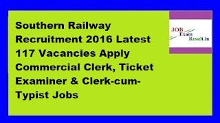 Southern Railway Recruitment 2016 Latest 117 Vacancies Apply Commercial Clerk, Ticket Examiner & Clerk-cum-Typist Jobs
