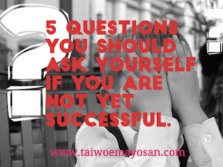 5 Questions you should ask yourself if you are not yet successful