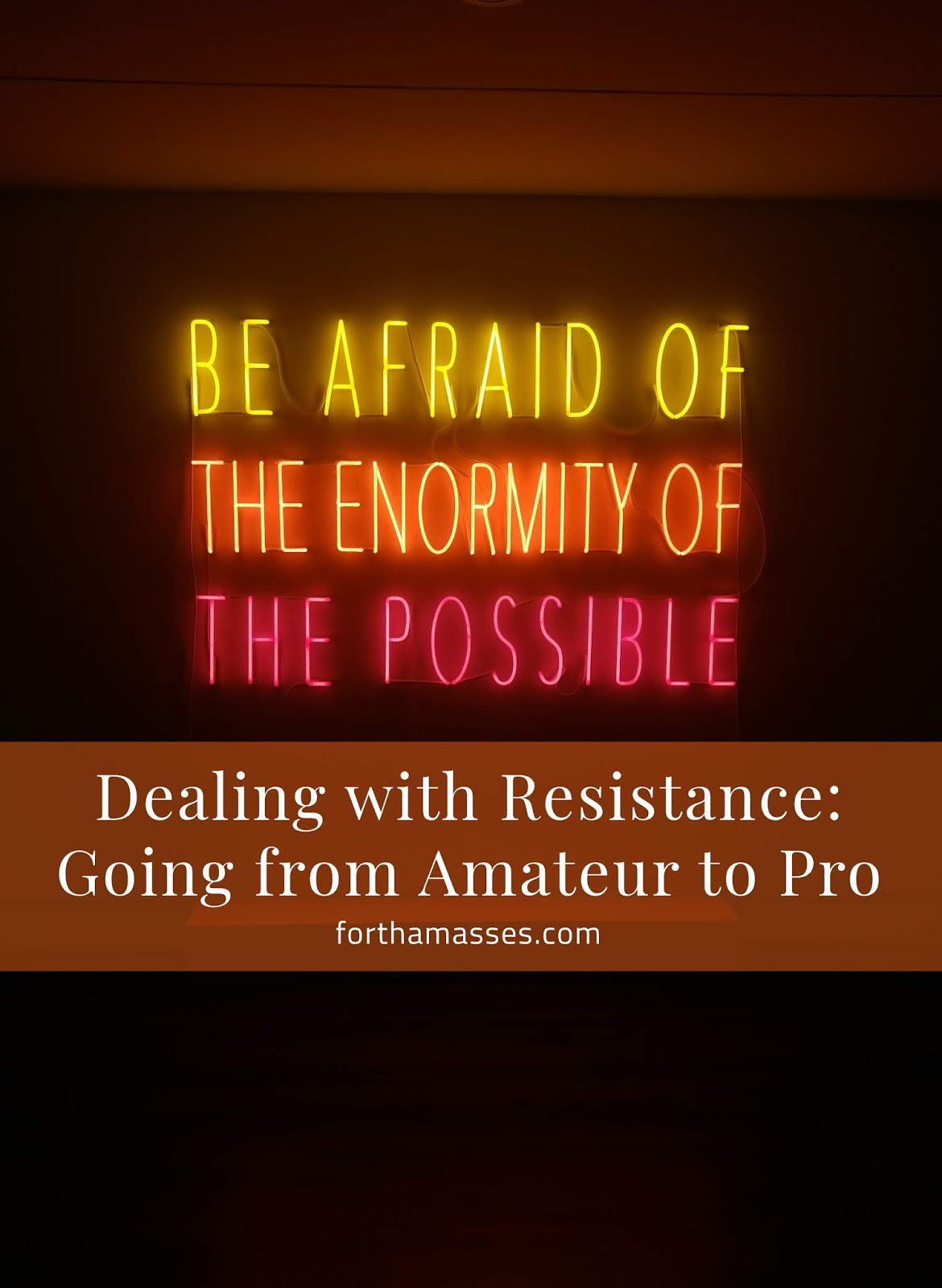 Dealing with Resistance: Going from Amateur to Pro