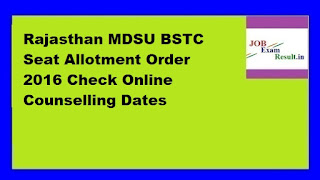 Rajasthan MDSU BSTC Seat Allotment Order 2016 Check Online Counselling Dates