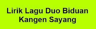 Lirik Lagu Duo Biduan - Kangen Sayang