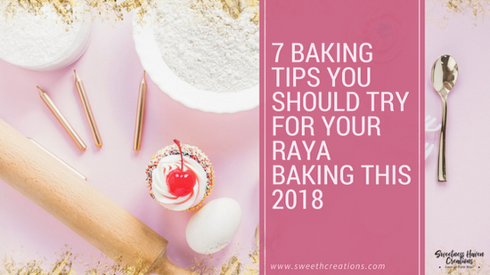 SHC 7 BAKING TIPS YOU SHOULD TRY FOR YOUR RAYA BAKING THIS 2018