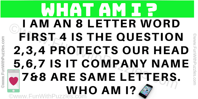I am an 8 letter word First 4 is the question 2,3,4 protects our head 5,6,7 IT Company name 7&8 are same letters. Who am l?
