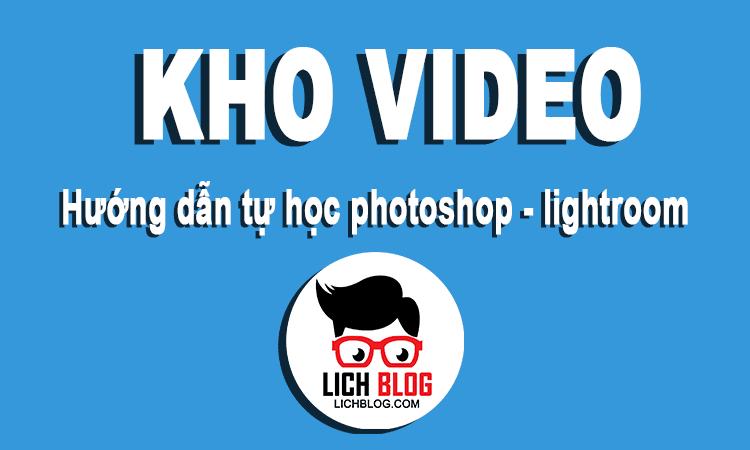 kho-video-huong-dan-tu-hoc-photoshop-lightroom