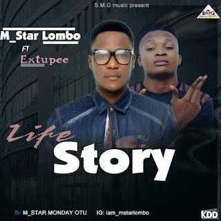 MUSIC: Mstar Lombo ft Extupee - Life Story (Prod by Strategy) | @iam_Mstarlombo