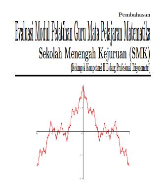 Pembahasan Evaluasi Modul Pelatihan Guru Mata Pelajaran MatematikaSekolah Menengah Kejuruan (SMK) Kelompok Kompetensi H BidangProfesional Trigonometri Versi PDF