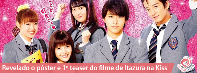Revelado o pôster e 1º teaser do filme de Itazura na Kiss