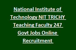 National Institute of Technology NIT TRICHY Teaching Faculty 247 Govt Jobs Online Recruitment Notification 2017