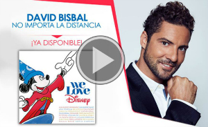 David Bisbal, No Importa La Distancia en We Love Disney, Ya disponible