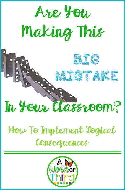 Are You Making This Big Mistake In Your Classroom? Implementing Logical Consequences with A Word On Third