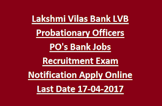 Lakshmi Vilas Bank LVB Probationary Officers PO's Bank Jobs Recruitment Exam Notification Apply Online Last Date 17-04-2017