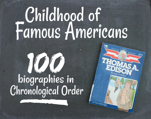 Childhood of Famous Americans-100 biographies in chronological order for #homeschooling