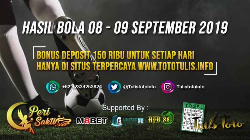 HASIL BOLA TANGGAL 08 – 09 SEPTEMBER 2019
