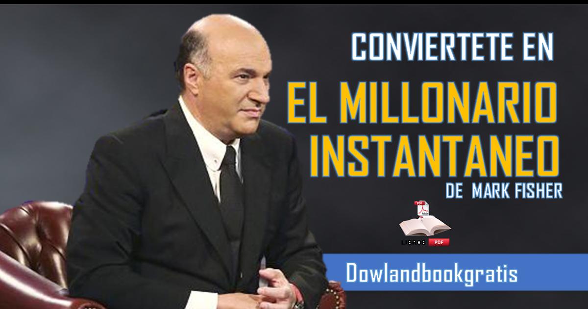 DESCARGA GRATIS EL MILLONARIO INSTANTANEO DE MARK FISHER