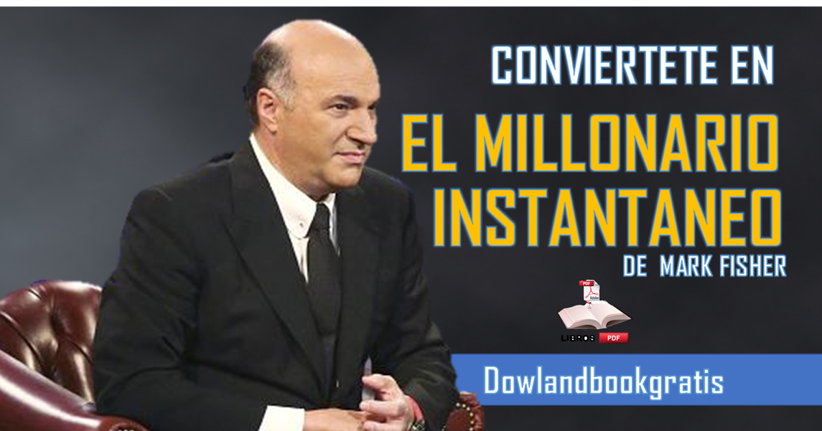 DESCARGA GRATIS EL MILLONARIO INSTANTANEO DE MARK FISHER