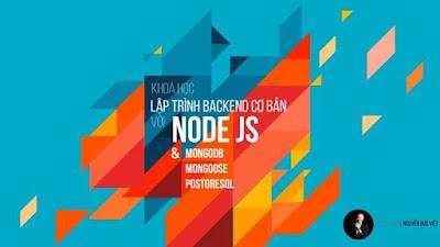 Chia Sẻ Khóa Học Lập trình Backend cơ bản với Node JS & MongoDB, Mongoose, PostgreSQL - Nguyễn Đức Việt