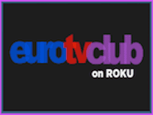 Watch EuroTVClub Private Roku IPTV Channel