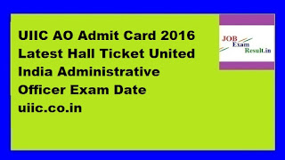 UIIC AO Admit Card 2016 Latest Hall Ticket United India Administrative Officer Exam Date uiic.co.in