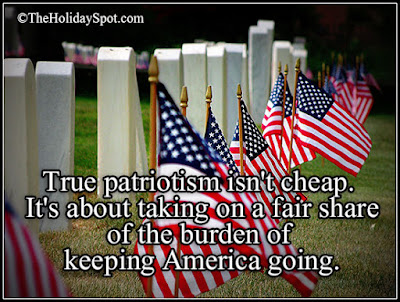 Happy Memorial Day 2016: true patriotism isn't cheap, it's about taking on a fair share of the burden of keeping america going.