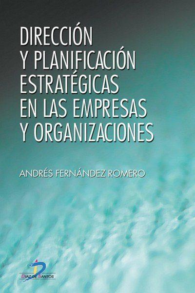 Dirección y planificación estratégicas en las empresas y organizaciones – Andrés Fernández Romero