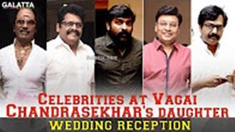 Celebrities at Vagai Chandrasekhar's daughter wedding reception