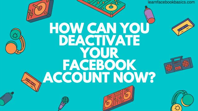 How do you deactivate your Facebook account?
