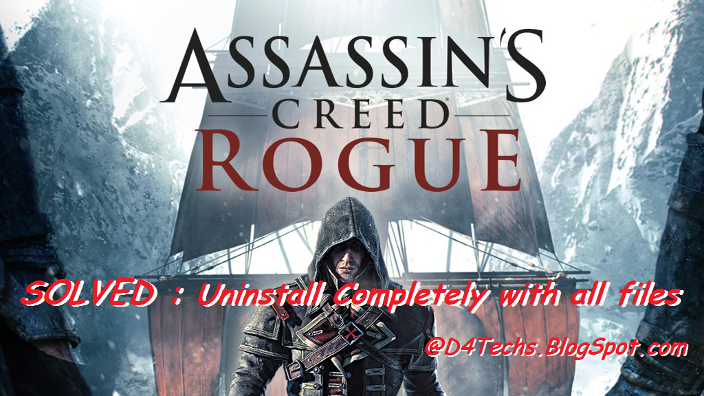D4Techs: Uninstall Assassin's Creed Rogue Completely