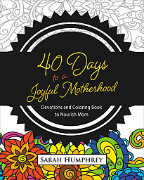 40 Days To A Joyful Motherhood by Sarah Humphrey