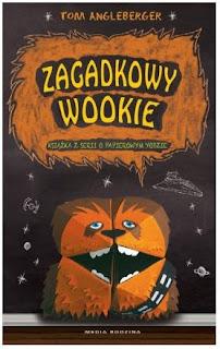 """""""Zagadkowy Wookie i jego tajemnica"""" Tom Angleberger - recenzja"""
