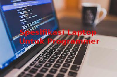 Spesifikasi PC/ Laptop yang Tepat Untuk Programmer