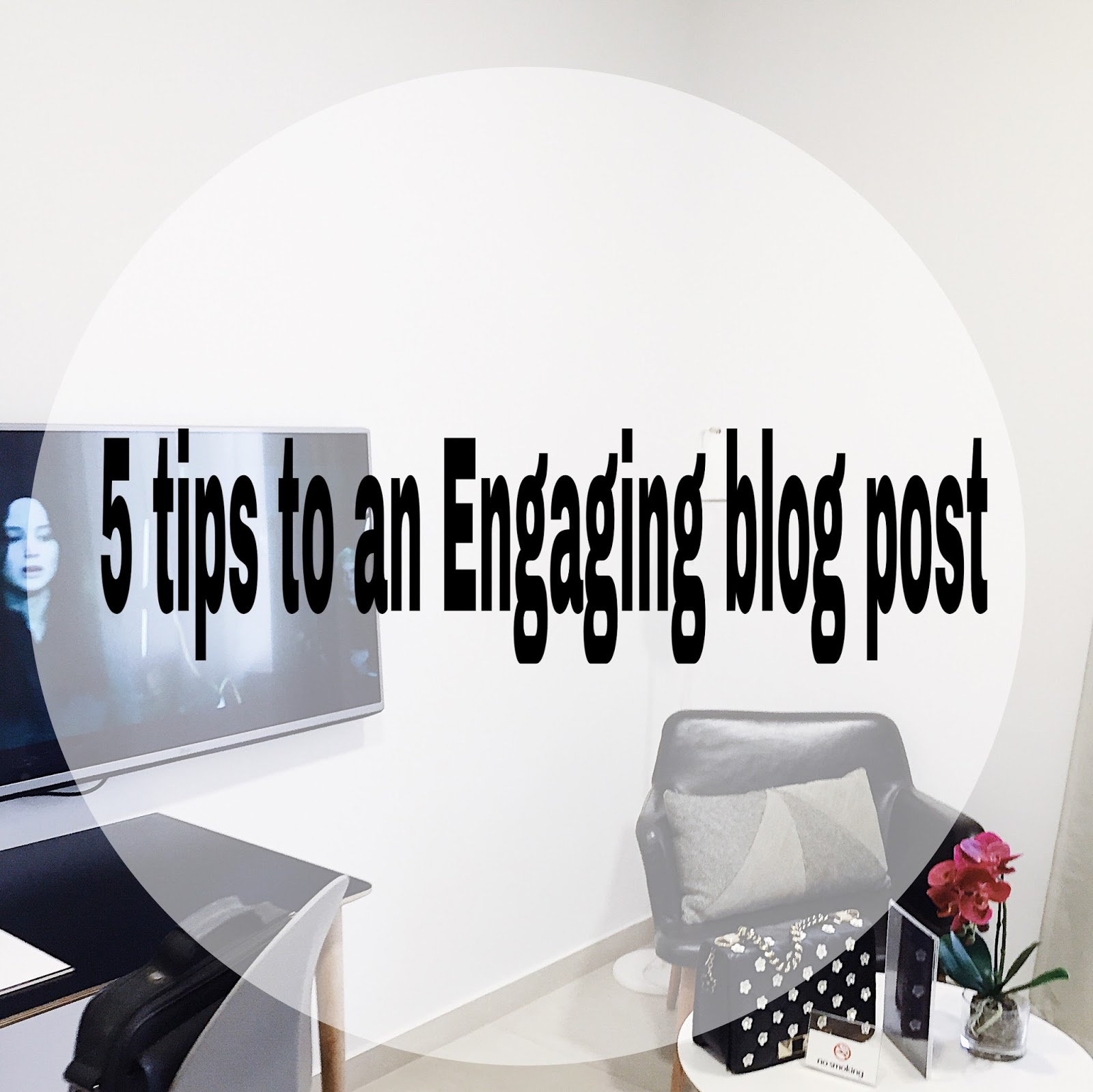 5 TIPS TO AN ENGAGING BLOG POST