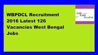 WBPDCL Recruitment 2016 Latest 126 Vacancies West Bengal Jobs