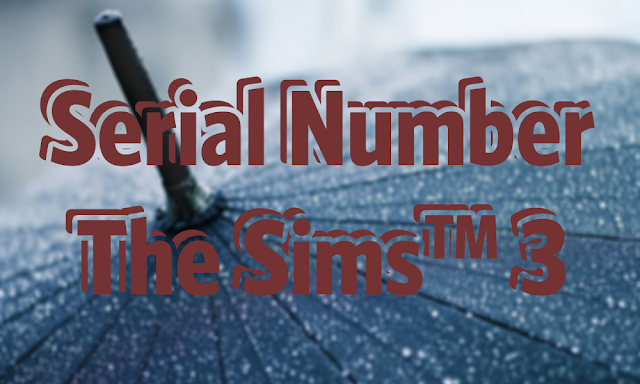 Kumpulan Serial Number & Crack The Sims 3 Lengkap