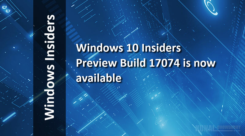 Windows 10 Insiders Preview Build 17074 is now available