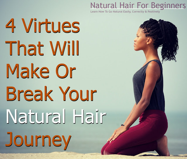4 Virtues That Will Make Or Break Your Natural Hair Journey