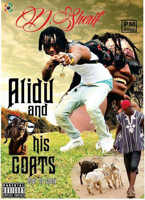 D Sherif - Alidu And His Goats (Prod. By LeetyCreation)
