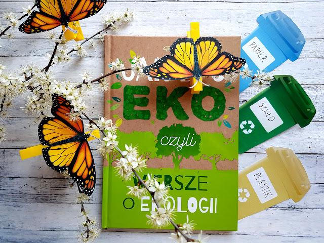 Jak być EKO ? - wiersze o ekologii - Urszula Kamińska - książeczki dla dzieci - ekologiczne gry i zabawy dla dzieci - Wydawnictwo GREG - 22 kwietnia Światowy Dzień Ziemi