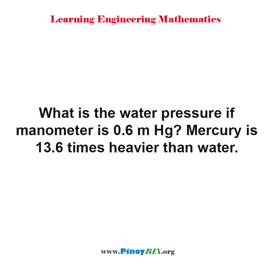 What is the water pressure if manometer is 0.6 m Hg?