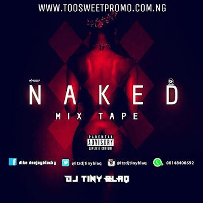 Download Mixtape: Dj Tiny Blaq - Naked MixTape (Radio Edition) @itzdjtinyblaq