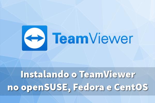 Instalando a versão mais recente do TeamViewer no openSUSE, Fedora e no CentOS