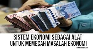 Sistem Ekonomi Sebagai Alat untuk Memecah Masalah Ekonomi